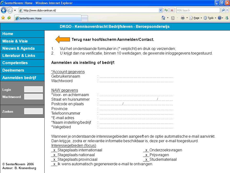 © SenterNovem 2006 Auteur: B. Kranenburg Home Missie & Visie Nieuws & Agenda Competenties Literatuur & Links Deelnemers DKGO - Kennisoverdracht Bedrij