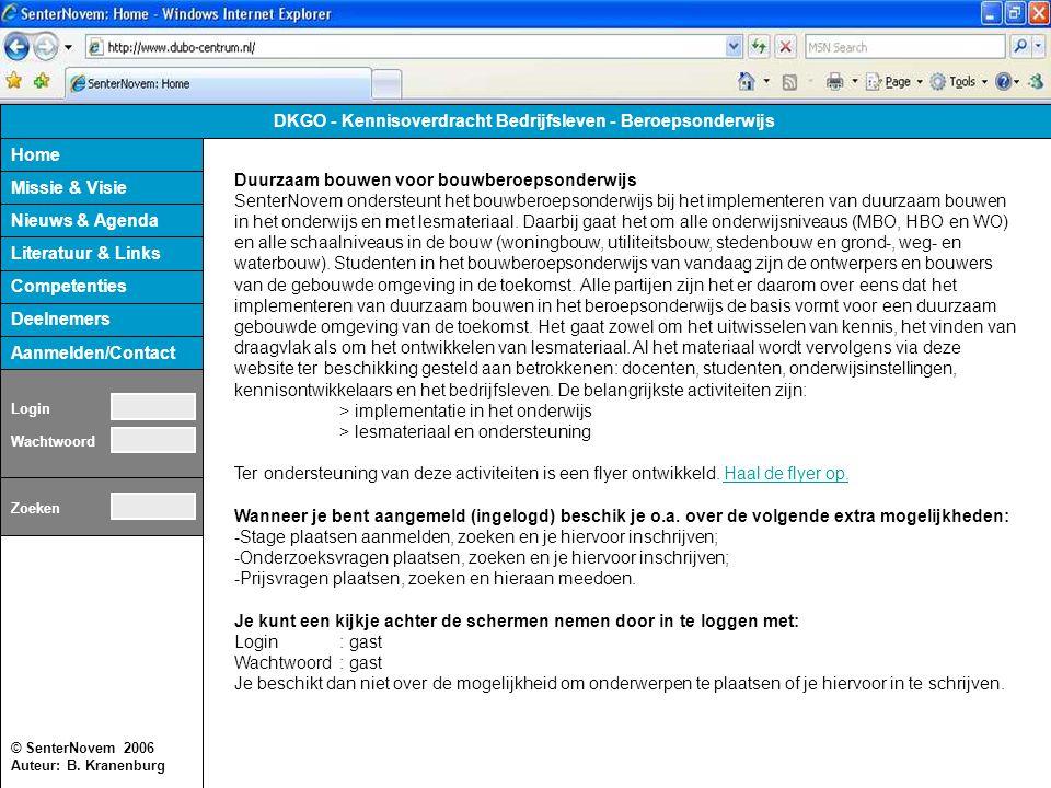 © SenterNovem 2006 Auteur: B. Kranenburg Missie & Visie Nieuws & Agenda Competenties Literatuur & Links Deelnemers Aanmelden/Contact DKGO - Kennisover