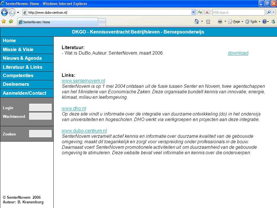 © SenterNovem 2006 Auteur: B. Kranenburg Home Missie & Visie Nieuws & Agenda Competenties Deelnemers Aanmelden/Contact DKGO - Kennisoverdracht Bedrijf