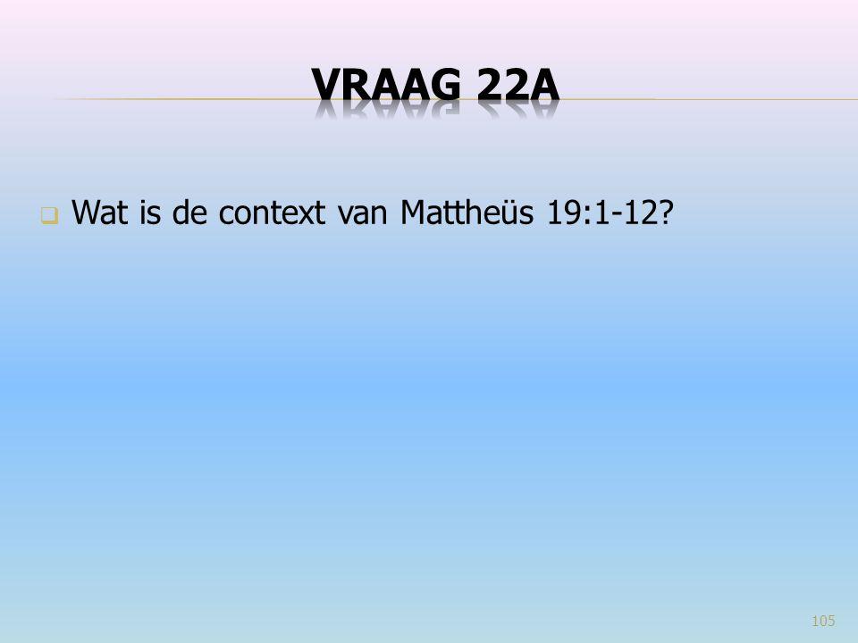  Wat is de context van Mattheüs 19:1-12? 105