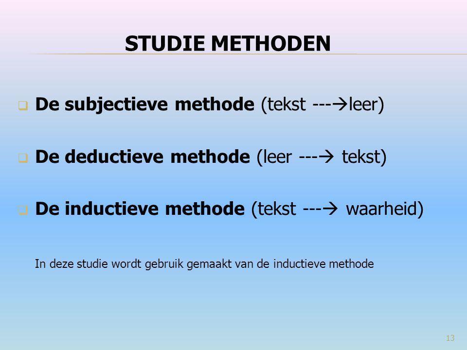  De subjectieve methode (tekst ---  leer)  De deductieve methode (leer ---  tekst)  De inductieve methode (tekst ---  waarheid) In deze studie w