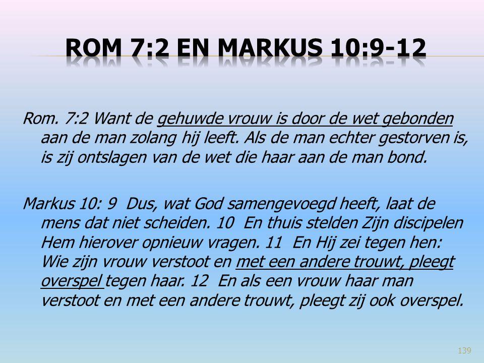Rom. 7:2 Want de gehuwde vrouw is door de wet gebonden aan de man zolang hij leeft. Als de man echter gestorven is, is zij ontslagen van de wet die ha