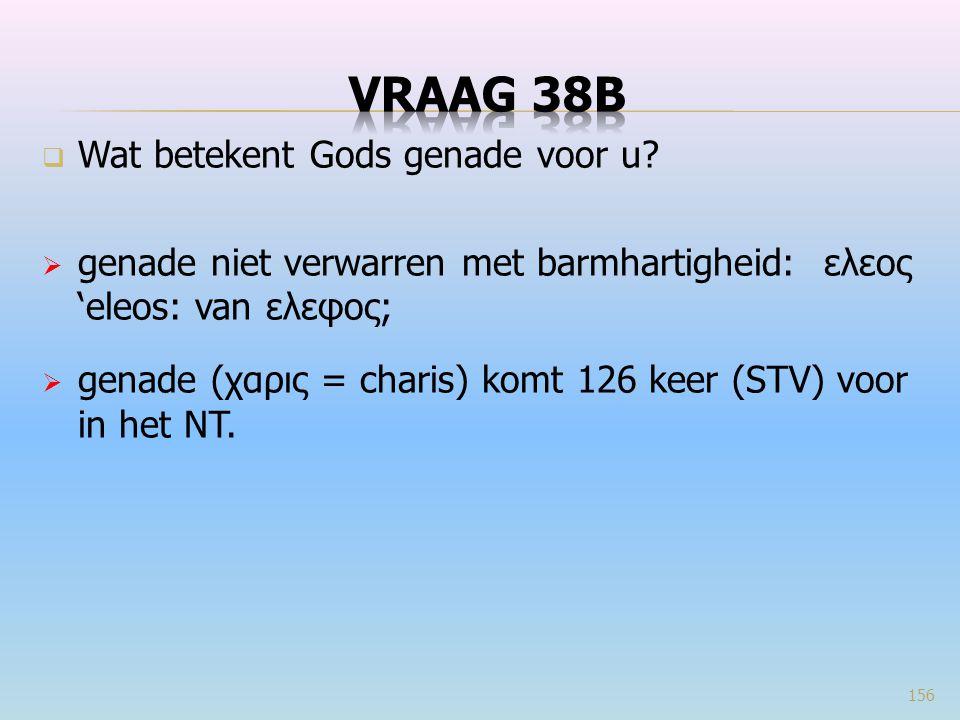  Wat betekent Gods genade voor u?  genade niet verwarren met barmhartigheid: ελεος 'eleos: van ελεφος;  genade (χαρις = charis) komt 126 keer (STV)