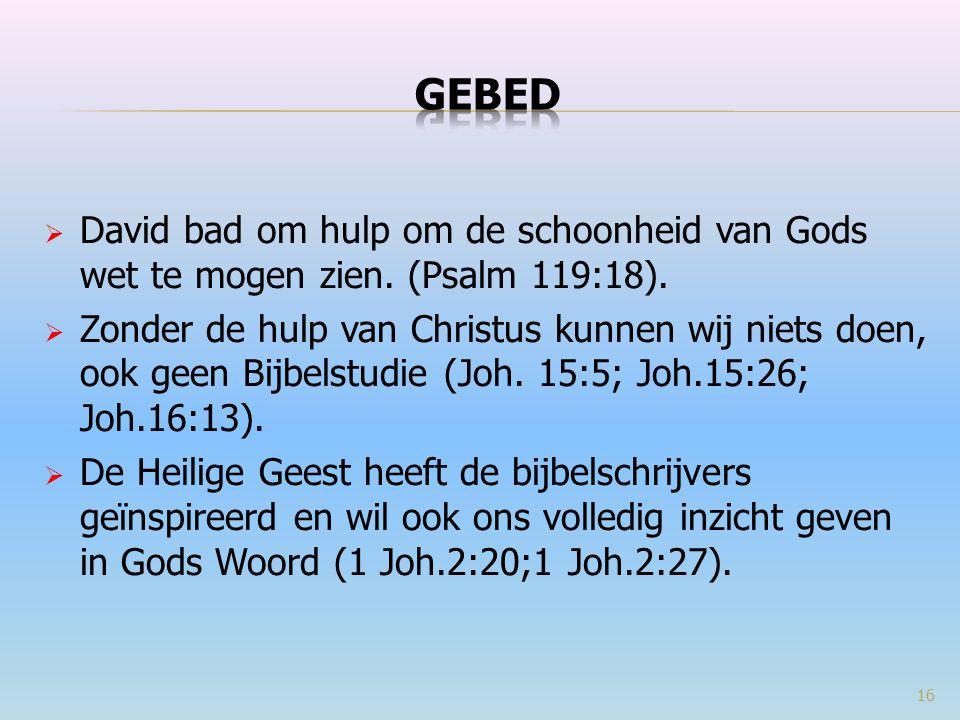  David bad om hulp om de schoonheid van Gods wet te mogen zien. (Psalm 119:18).  Zonder de hulp van Christus kunnen wij niets doen, ook geen Bijbels