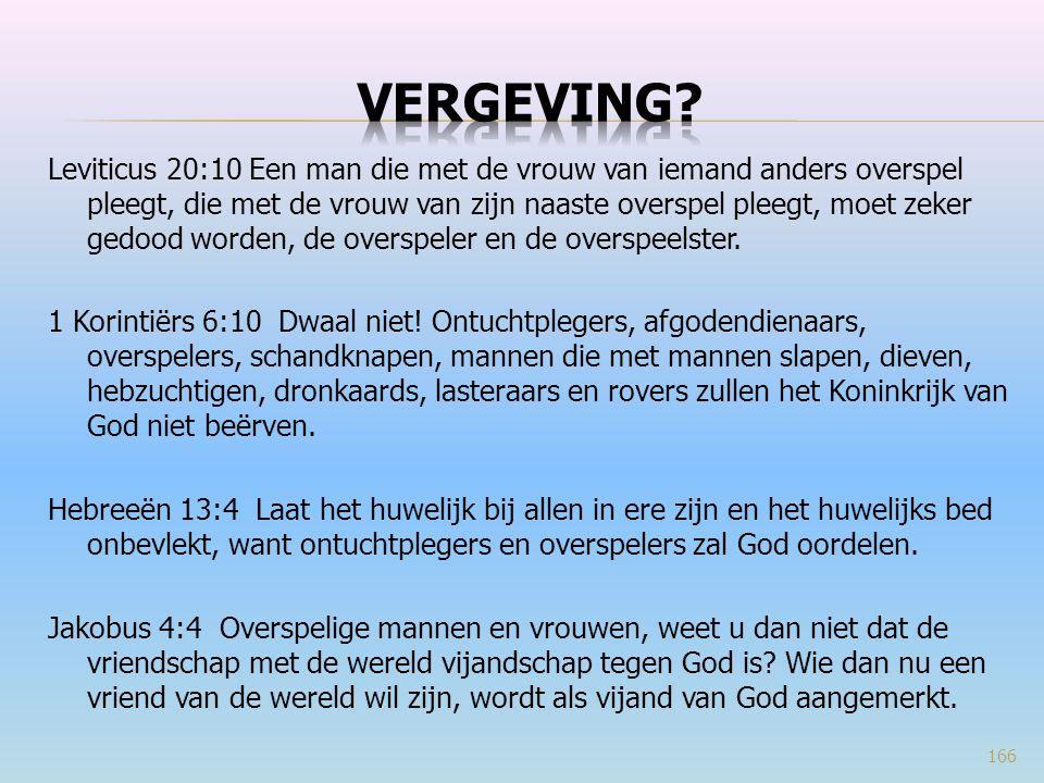 Leviticus 20:10 Een man die met de vrouw van iemand anders overspel pleegt, die met de vrouw van zijn naaste overspel pleegt, moet zeker gedood worden