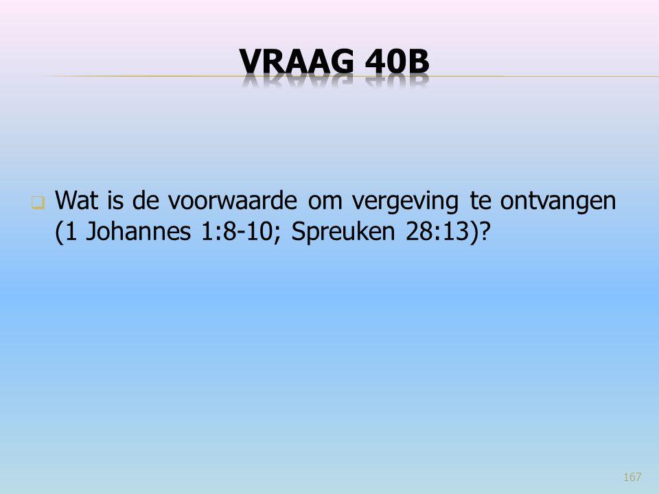  Wat is de voorwaarde om vergeving te ontvangen (1 Johannes 1:8-10; Spreuken 28:13)? 167