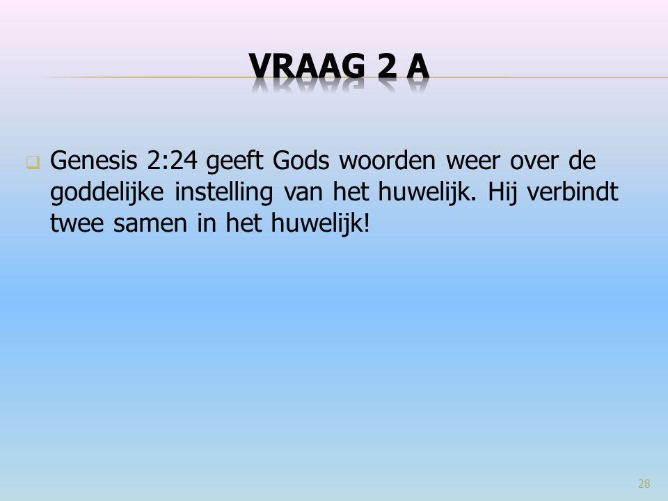  Genesis 2:24 geeft Gods woorden weer over de goddelijke instelling van het huwelijk. Hij verbindt twee samen in het huwelijk! 28