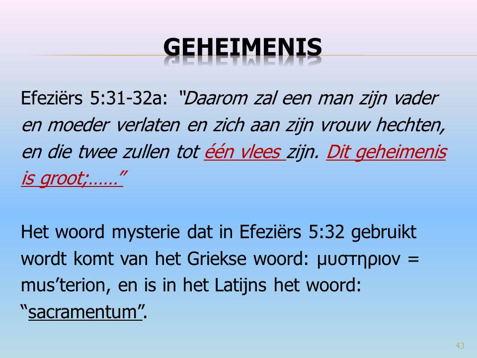 """Efeziërs 5:31-32a: """"Daarom zal een man zijn vader en moeder verlaten en zich aan zijn vrouw hechten, en die twee zullen tot één vlees zijn. Dit geheim"""