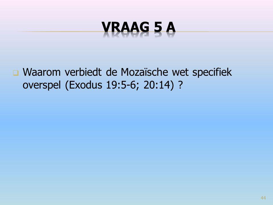  Waarom verbiedt de Mozaïsche wet specifiek overspel (Exodus 19:5-6; 20:14) ? 44