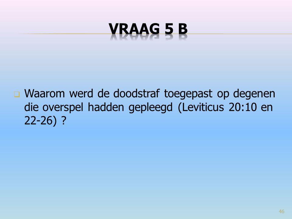  Waarom werd de doodstraf toegepast op degenen die overspel hadden gepleegd (Leviticus 20:10 en 22-26) ? 46