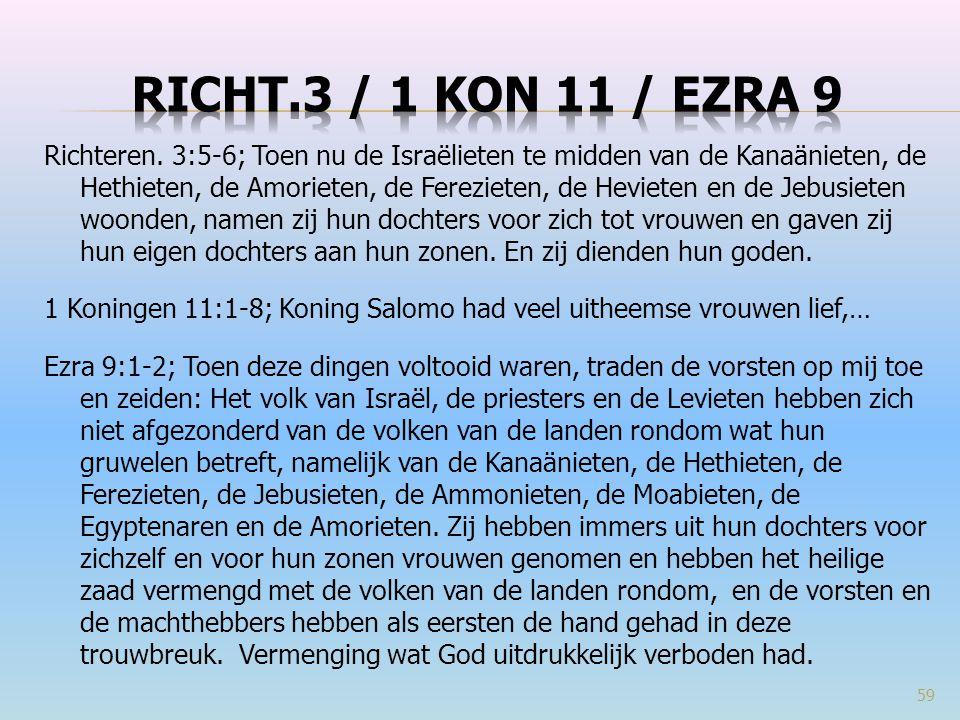 Richteren. 3:5-6; Toen nu de Israëlieten te midden van de Kanaänieten, de Hethieten, de Amorieten, de Ferezieten, de Hevieten en de Jebusieten woonden