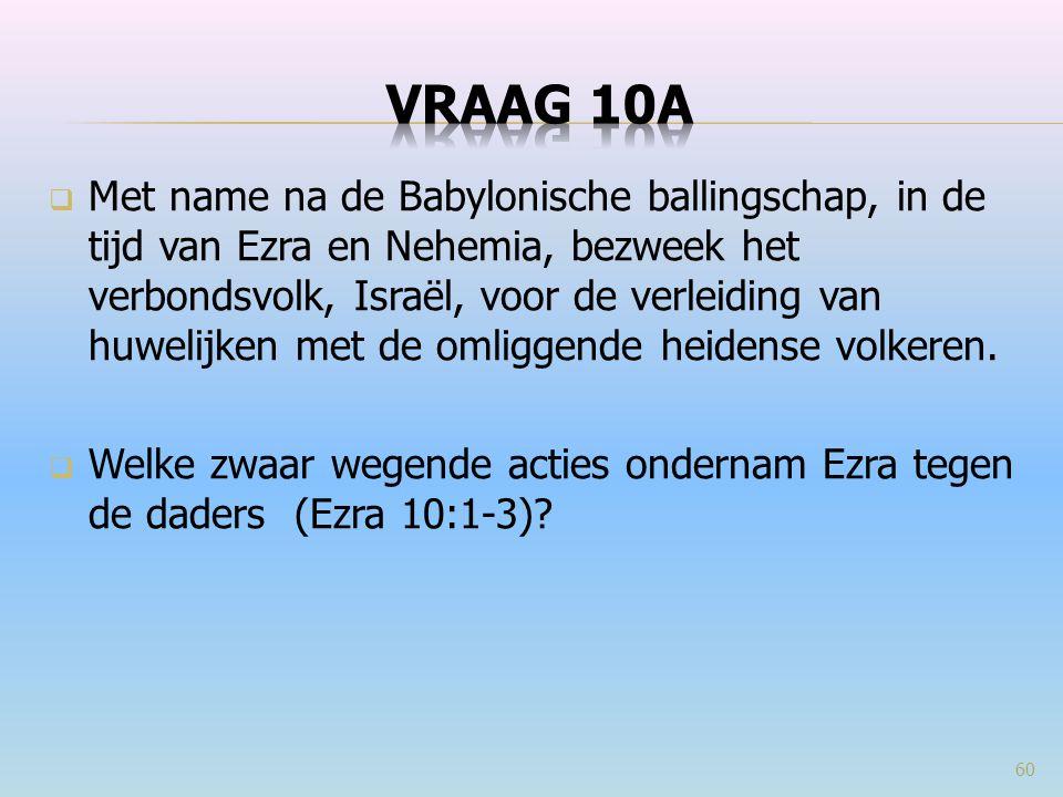  Met name na de Babylonische ballingschap, in de tijd van Ezra en Nehemia, bezweek het verbondsvolk, Israël, voor de verleiding van huwelijken met de