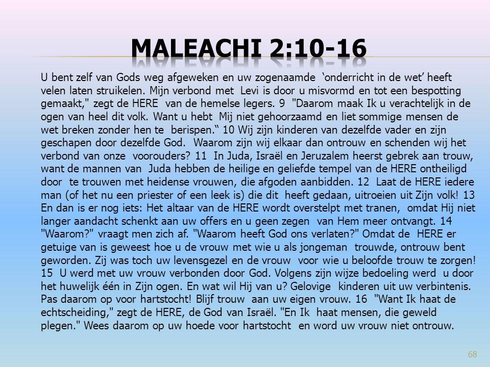 U bent zelf van Gods weg afgeweken en uw zogenaamde 'onderricht in de wet' heeft velen laten struikelen. Mijn verbond met Levi is door u misvormd en t