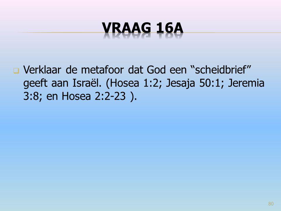 """ Verklaar de metafoor dat God een """"scheidbrief"""" geeft aan Israël. (Hosea 1:2; Jesaja 50:1; Jeremia 3:8; en Hosea 2:2-23 ). 80"""