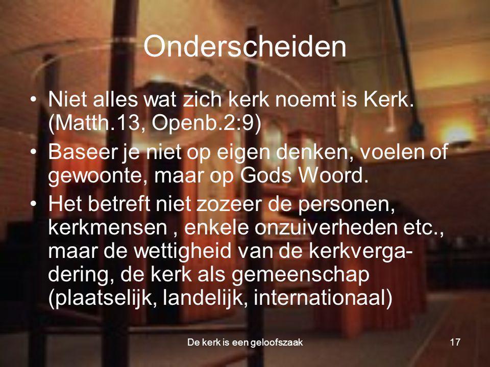 De kerk is een geloofszaak17 Onderscheiden •Niet alles wat zich kerk noemt is Kerk.