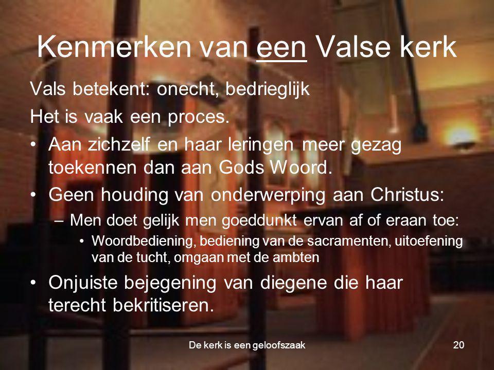 De kerk is een geloofszaak20 Kenmerken van een Valse kerk Vals betekent: onecht, bedrieglijk Het is vaak een proces. •Aan zichzelf en haar leringen me