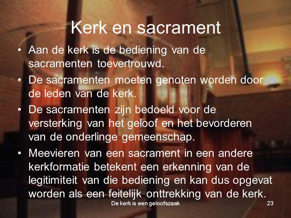 De kerk is een geloofszaak23 Kerk en sacrament •Aan de kerk is de bediening van de sacramenten toevertrouwd.