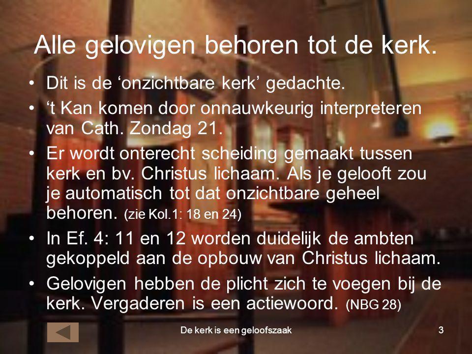 De kerk is een geloofszaak3 Alle gelovigen behoren tot de kerk. •Dit is de 'onzichtbare kerk' gedachte. •'t Kan komen door onnauwkeurig interpreteren
