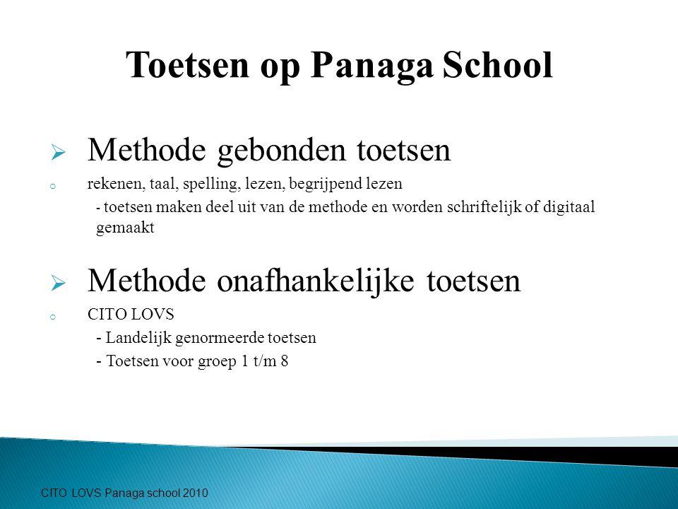 CITO LOVS Panaga school 2010 Toetsen op Panaga School  Methode gebonden toetsen o rekenen, taal, spelling, lezen, begrijpend lezen - toetsen maken de