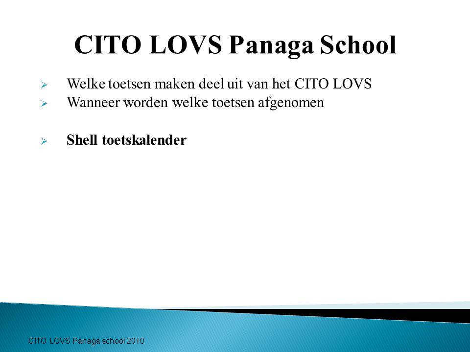 CITO LOVS Panaga school 2010 CITO LOVS Panaga School  Welke toetsen maken deel uit van het CITO LOVS  Wanneer worden welke toetsen afgenomen  Shell