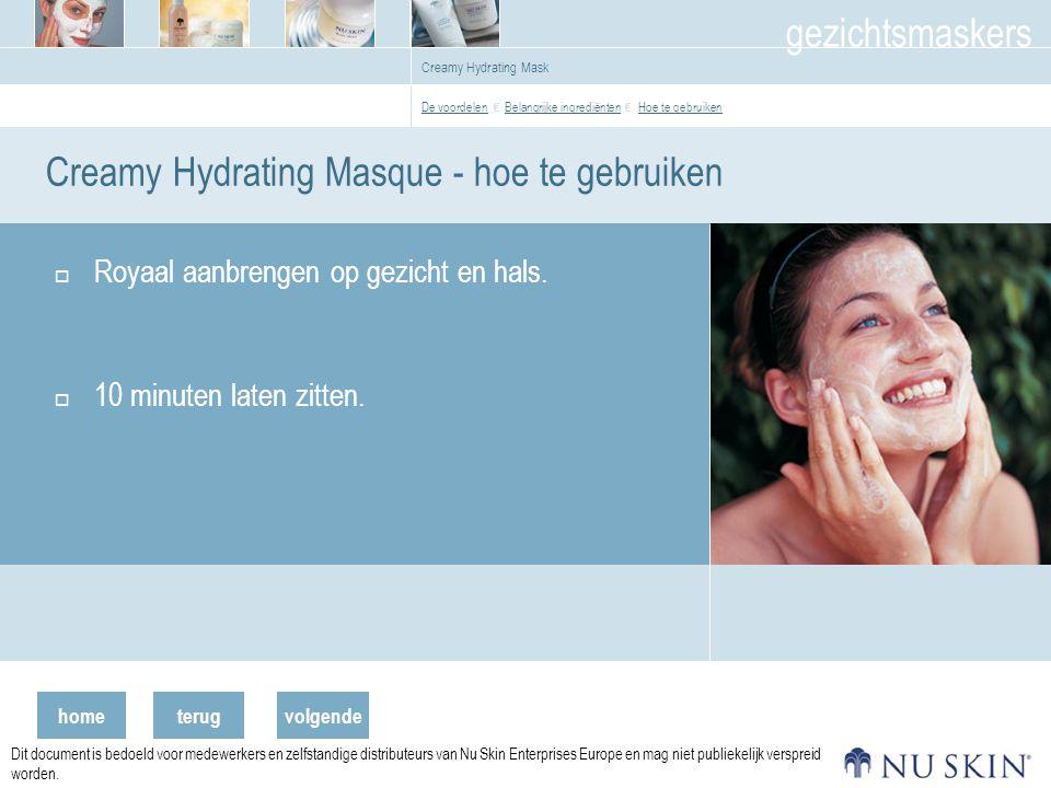 hometerug gezichtsmaskers volgende Dit document is bedoeld voor medewerkers en zelfstandige distributeurs van Nu Skin Enterprises Europe en mag niet publiekelijk verspreid worden.