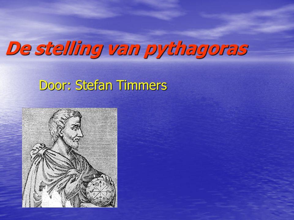De stelling van pythagoras Door: Stefan Timmers