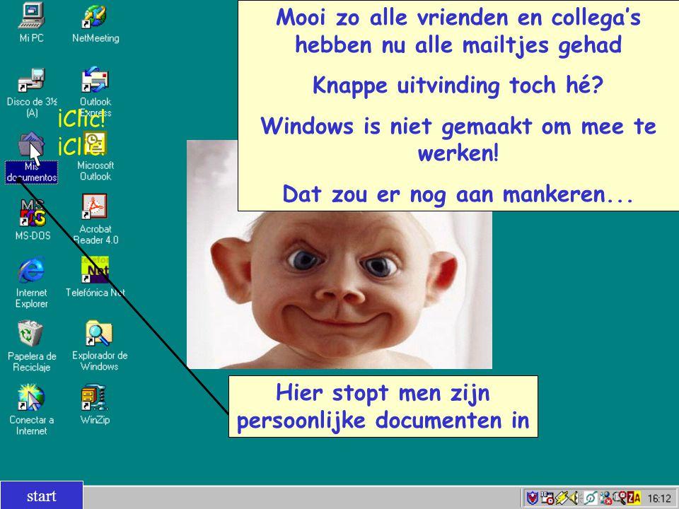 Mooi zo alle vrienden en collega's hebben nu alle mailtjes gehad Knappe uitvinding toch hé? Windows is niet gemaakt om mee te werken! Dat zou er nog a
