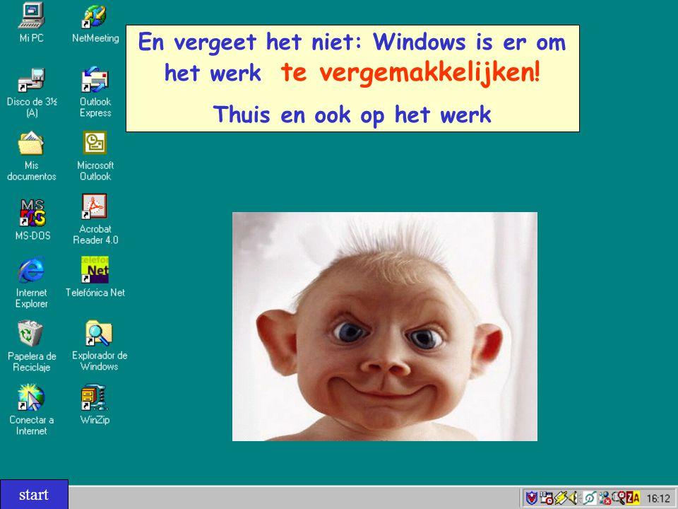 En vergeet het niet: Windows is er om het werk te vergemakkelijken! Thuis en ook op het werk start