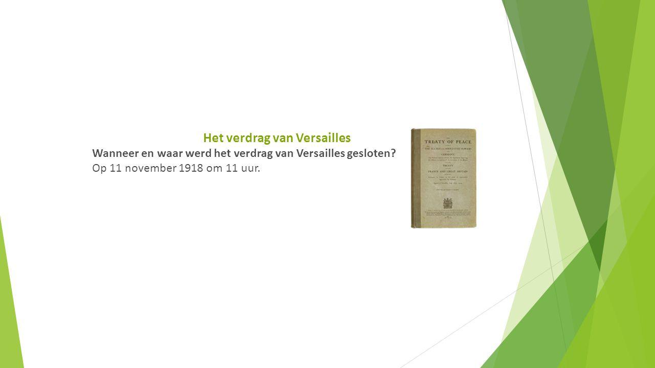 Het verdrag van Versailles Wanneer en waar werd het verdrag van Versailles gesloten.
