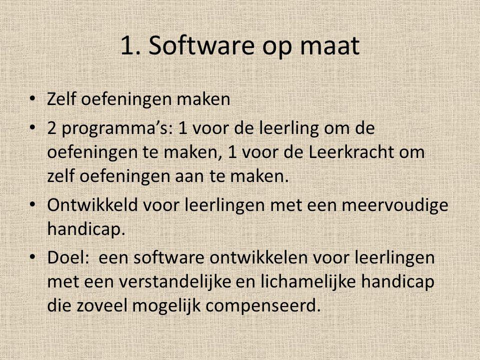 1. Software op maat • Zelf oefeningen maken • 2 programma's: 1 voor de leerling om de oefeningen te maken, 1 voor de Leerkracht om zelf oefeningen aan
