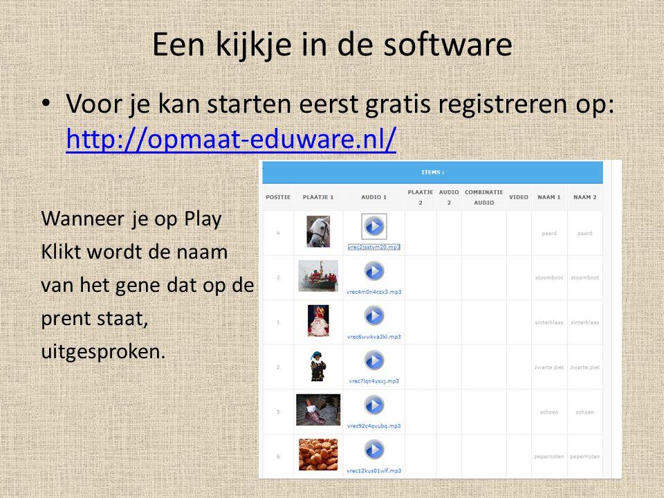 Een kijkje in de software • Voor je kan starten eerst gratis registreren op: http://opmaat-eduware.nl/ http://opmaat-eduware.nl/ Wanneer je op Play Klikt wordt de naam van het gene dat op de prent staat, uitgesproken.