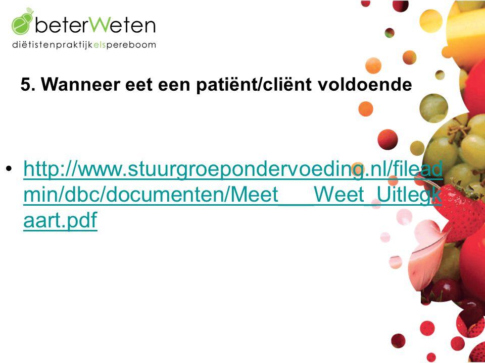 •http://www.stuurgroepondervoeding.nl/filead min/dbc/documenten/Meet___Weet_Uitlegk aart.pdfhttp://www.stuurgroepondervoeding.nl/filead min/dbc/docume