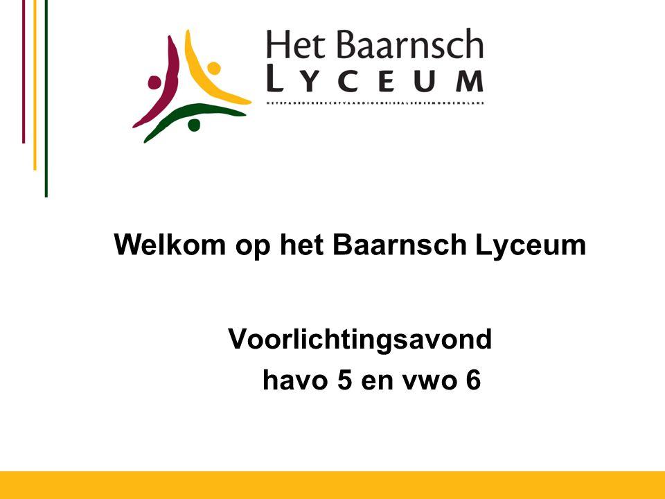 Welkom op het Baarnsch Lyceum Voorlichtingsavond havo 5 en vwo 6