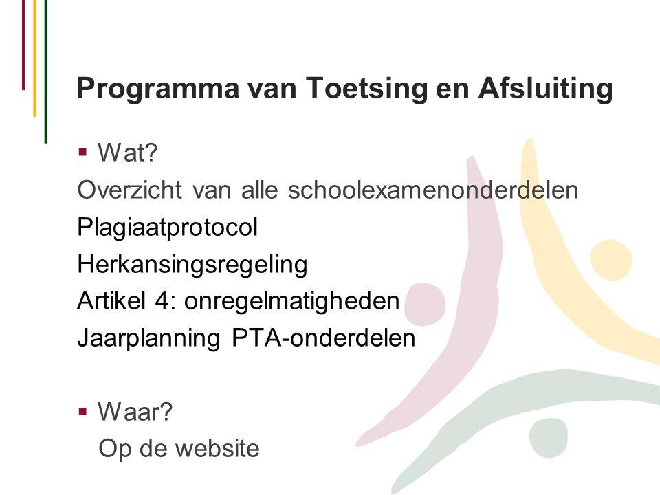 Programma van Toetsing en Afsluiting  Wat? Overzicht van alle schoolexamenonderdelen Plagiaatprotocol Herkansingsregeling Artikel 4: onregelmatighede