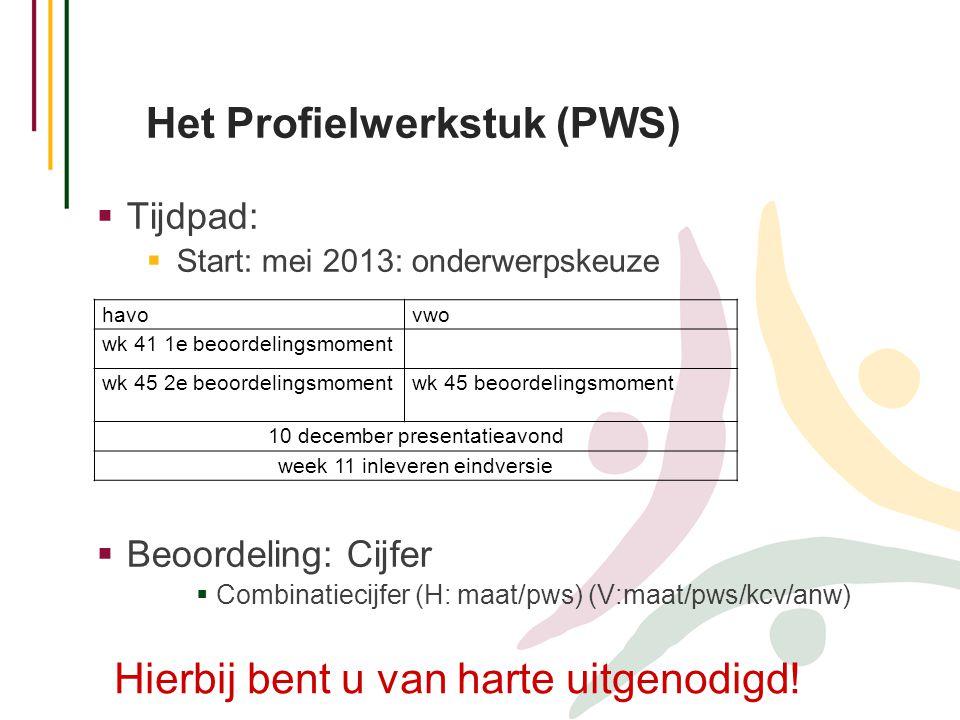  Tijdpad:  Start: mei 2013: onderwerpskeuze  Beoordeling: Cijfer  Combinatiecijfer (H: maat/pws) (V:maat/pws/kcv/anw) Het Profielwerkstuk (PWS) Hi