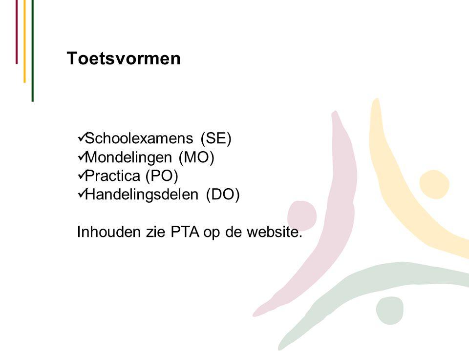 Toetsvormen  Schoolexamens (SE)  Mondelingen (MO)  Practica (PO)  Handelingsdelen (DO) Inhouden zie PTA op de website.