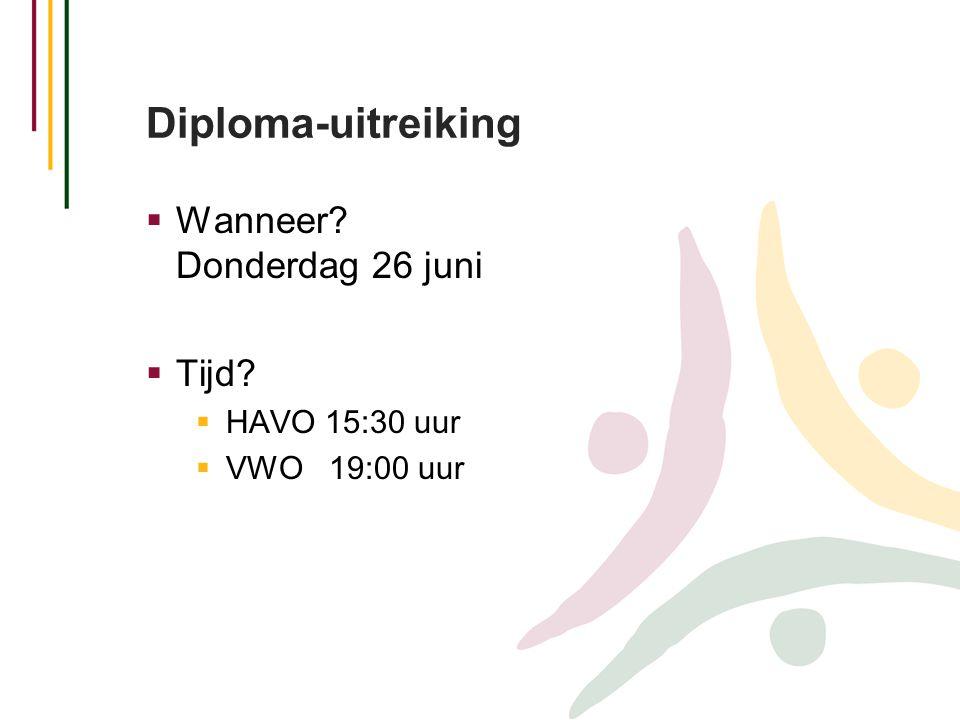  Wanneer? Donderdag 26 juni  Tijd?  HAVO 15:30 uur  VWO 19:00 uur Diploma-uitreiking