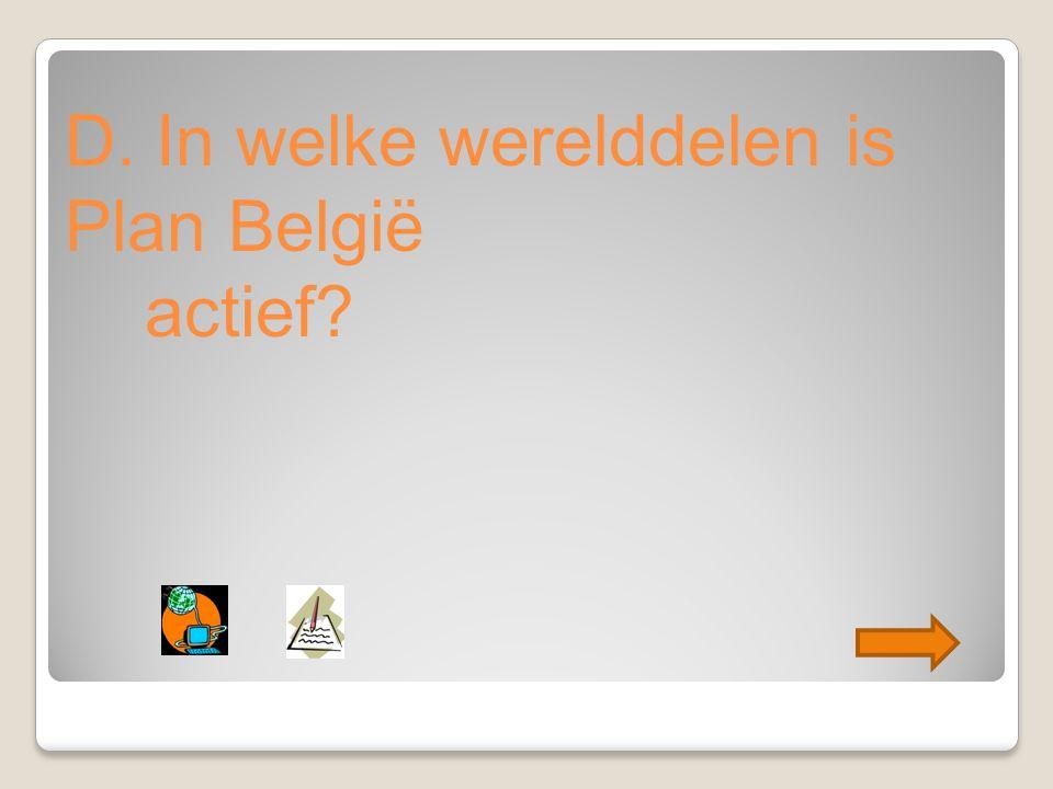 D. In welke werelddelen is Plan België actief?