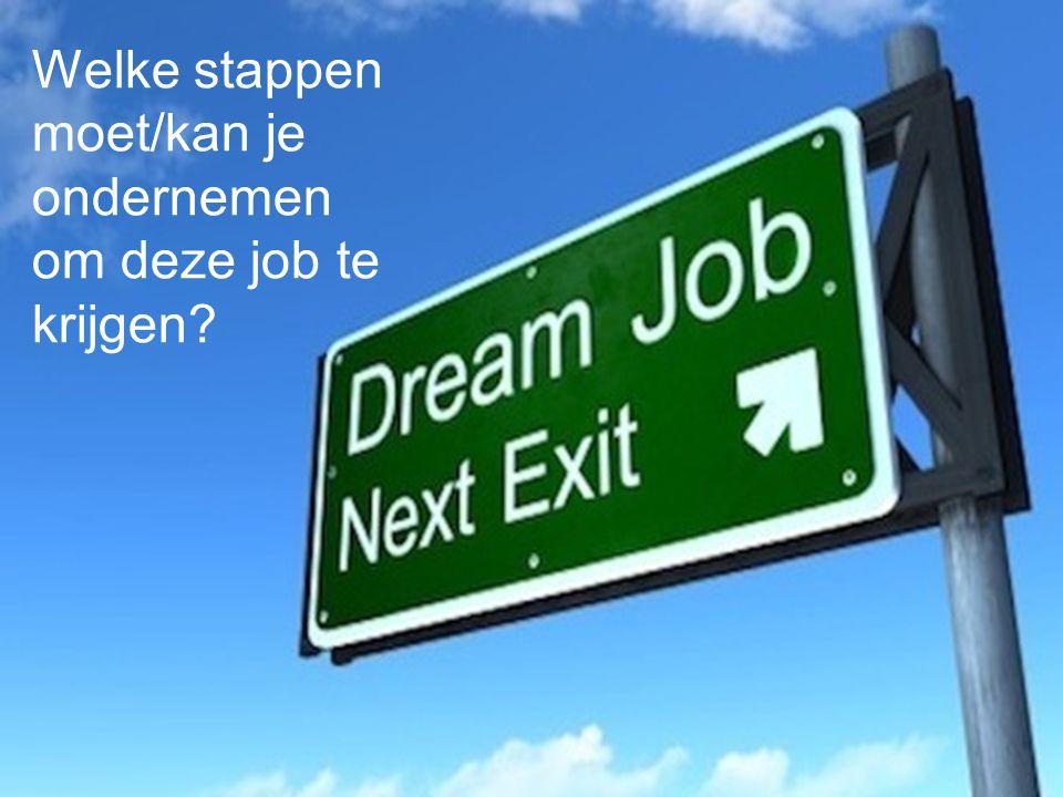 Welke stappen moet/kan je ondernemen om deze job te krijgen?