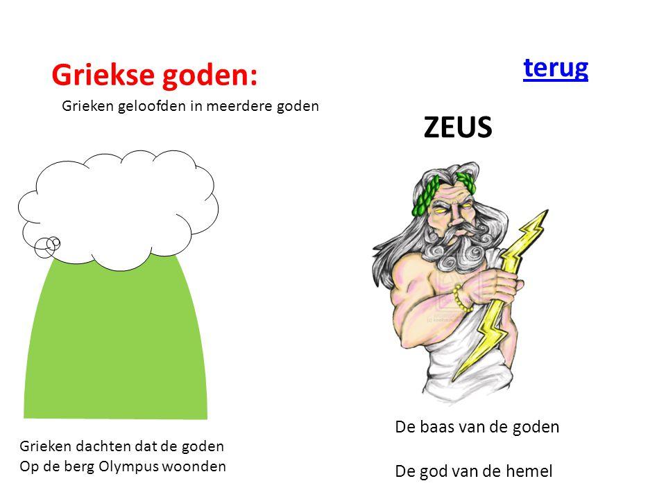 Griekse goden: Grieken geloofden in meerdere goden ZEUS Grieken dachten dat de goden Op de berg Olympus woonden De baas van de goden De god van de hemel terug