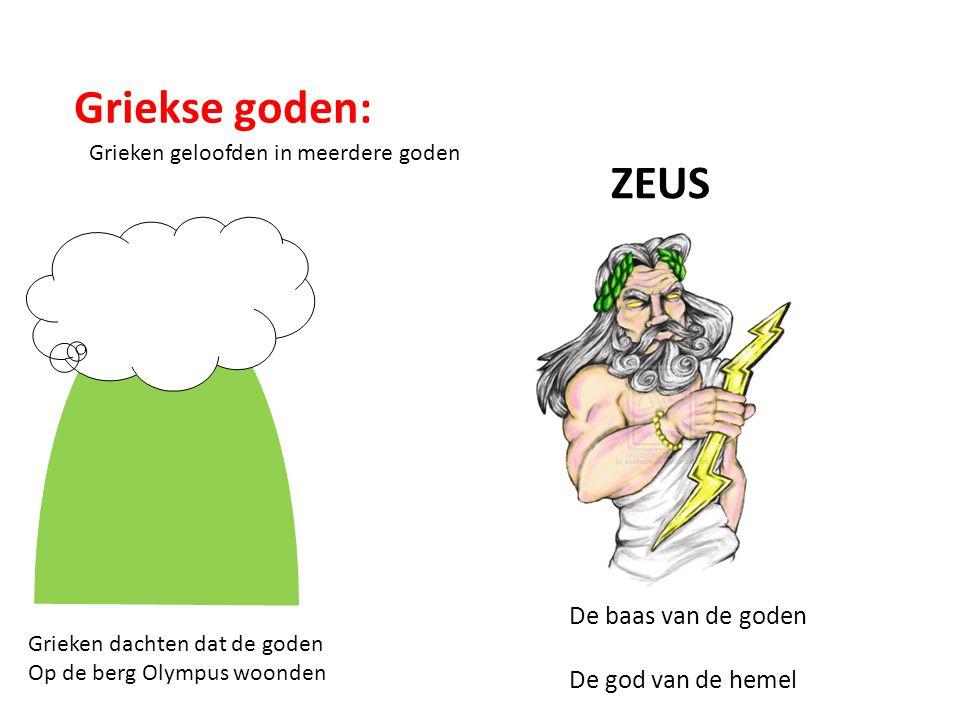 Griekse goden: Grieken geloofden in meerdere goden ZEUS Grieken dachten dat de goden Op de berg Olympus woonden De baas van de goden De god van de hemel