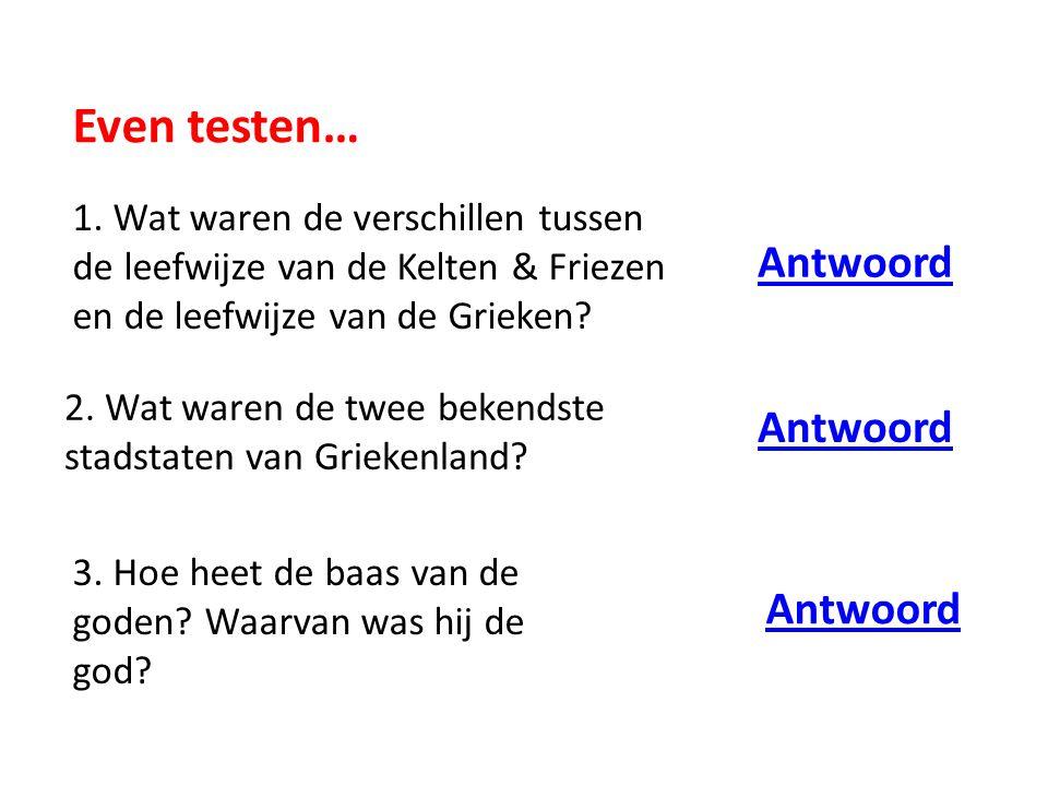 Grote verschillen: KELTEN Waar:Noord-Brabant Limburg Hoe: in houten huizen in dorpen FRIEZEN Noord-Nederland in houten huizen op terpen GRIEKEN Griekenland In stenen huizen In steden terug