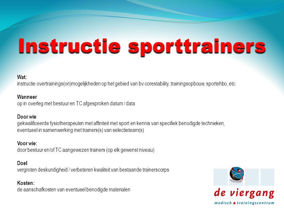 Instructie sporttrainers Wat: instructie overtrainings(on)mogelijkheden op het gebied van bv corestability, trainingsopbouw, sportehbo, etc.