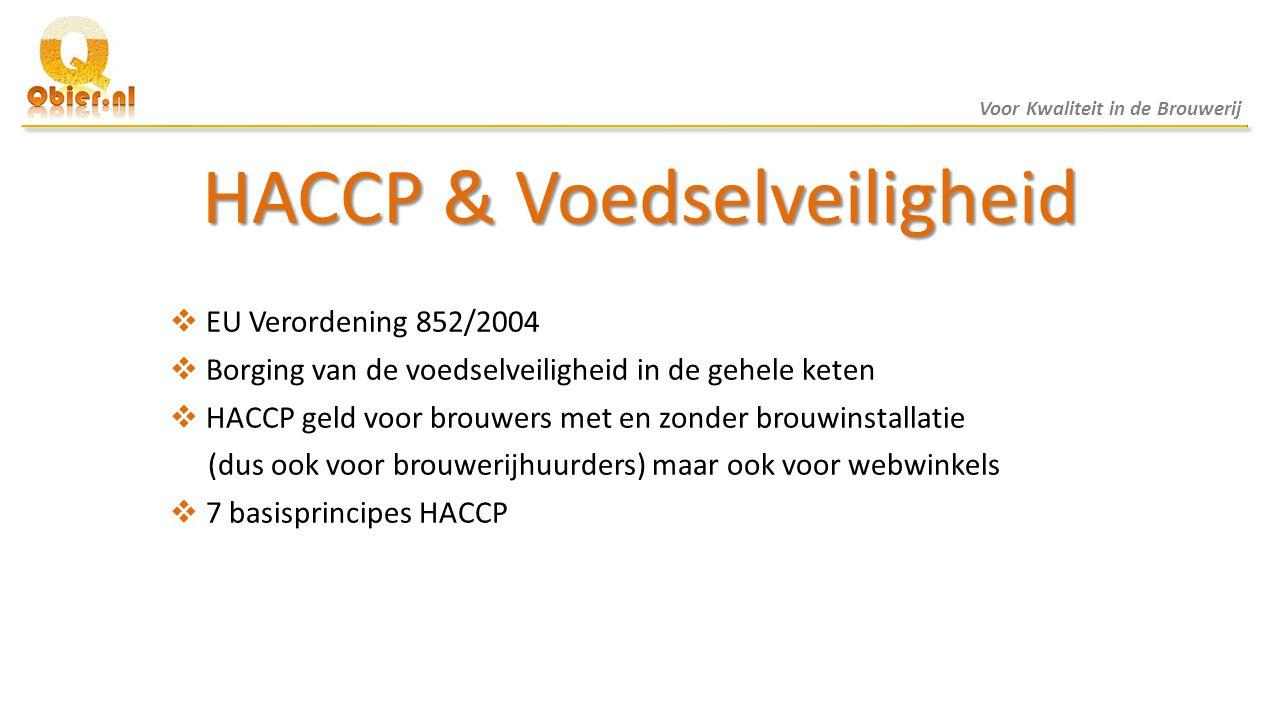 HACCP & Voedselveiligheid  EU Verordening 852/2004  Borging van de voedselveiligheid in de gehele keten  HACCP geld voor brouwers met en zonder bro