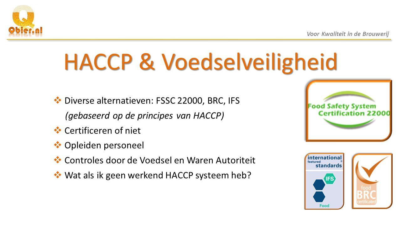 HACCP & Voedselveiligheid  Diverse alternatieven: FSSC 22000, BRC, IFS (gebaseerd op de principes van HACCP)  Certificeren of niet  Opleiden person