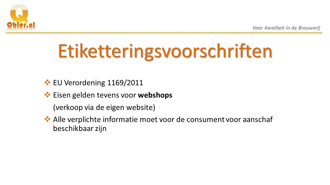 Etiketteringsvoorschriften  EU Verordening 1169/2011  Eisen gelden tevens voor webshops (verkoop via de eigen website)  Alle verplichte informatie