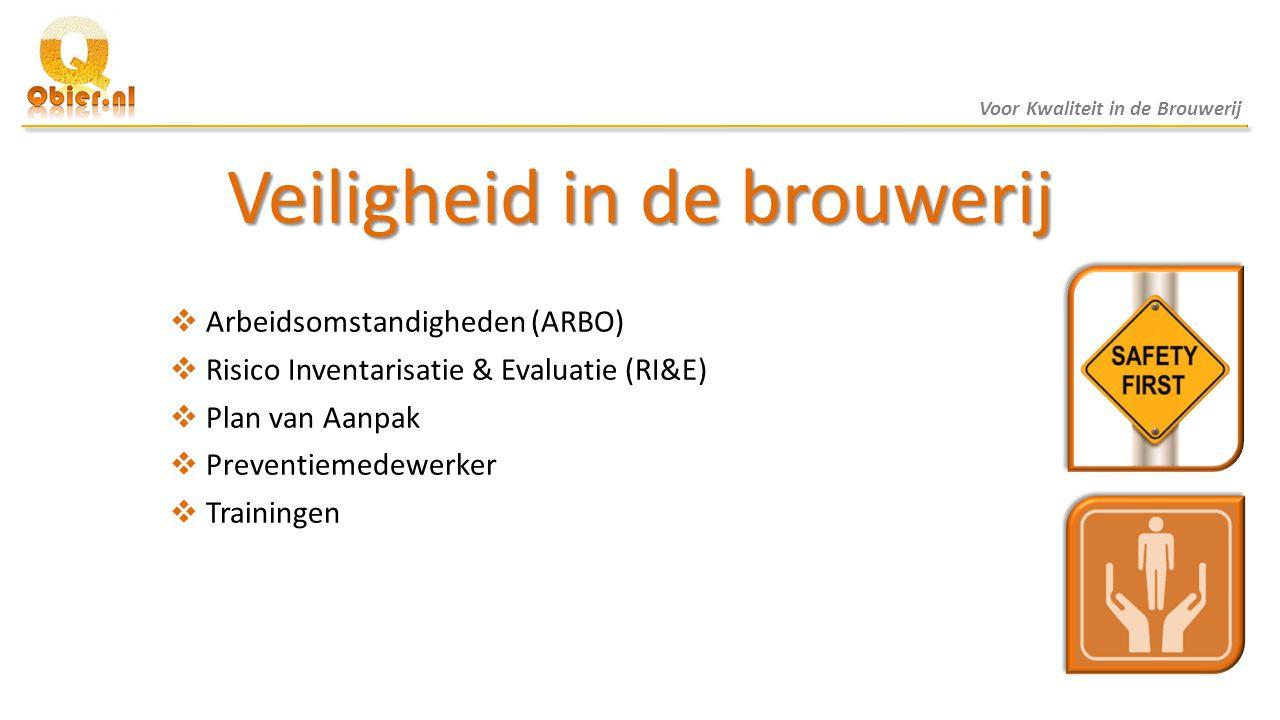 Veiligheid in de brouwerij  Arbeidsomstandigheden (ARBO)  Risico Inventarisatie & Evaluatie (RI&E)  Plan van Aanpak  Preventiemedewerker  Trainin