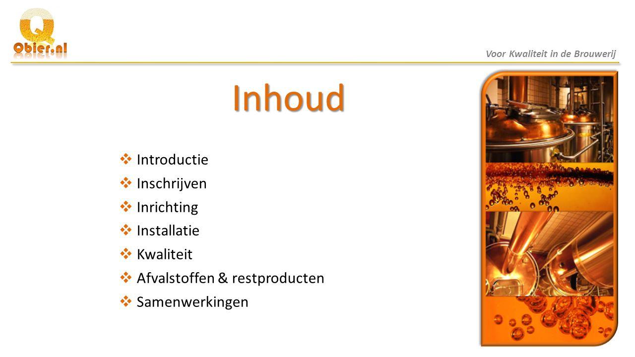 Inhoud  Introductie  Inschrijven  Inrichting  Installatie  Kwaliteit  Afvalstoffen & restproducten  Samenwerkingen Voor Kwaliteit in de Brouwer