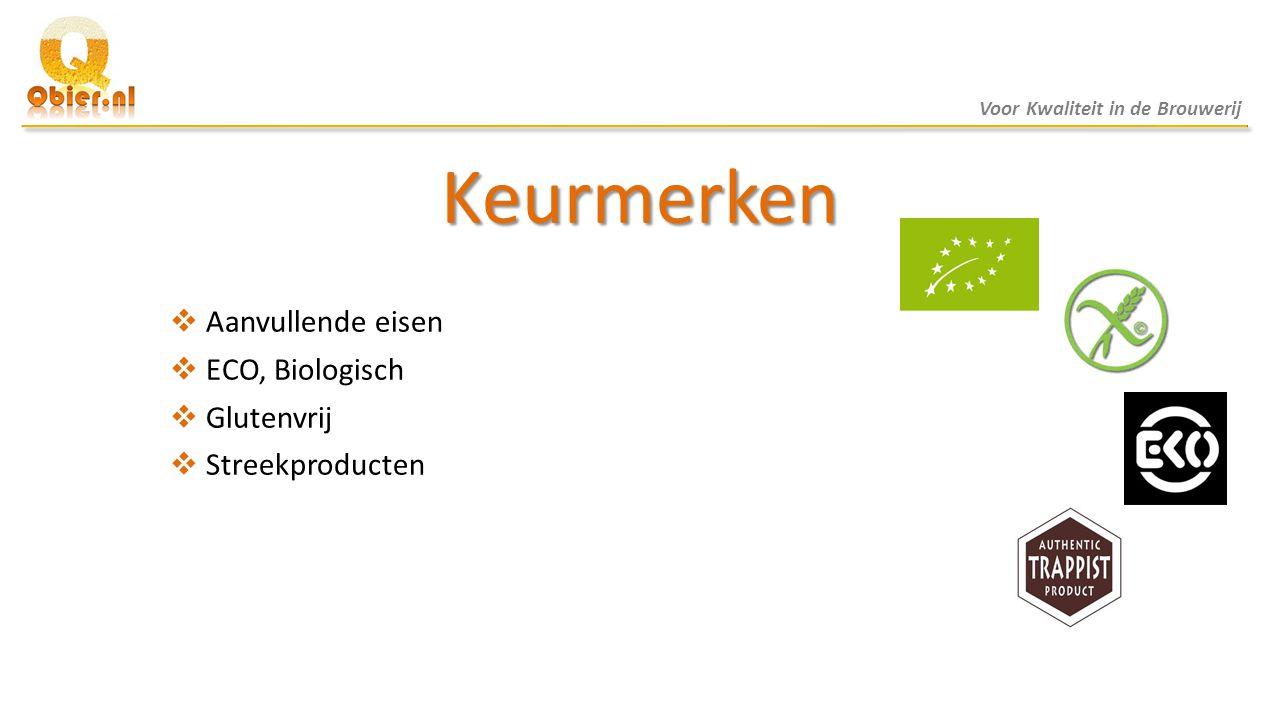 Keurmerken  Aanvullende eisen  ECO, Biologisch  Glutenvrij  Streekproducten Voor Kwaliteit in de Brouwerij