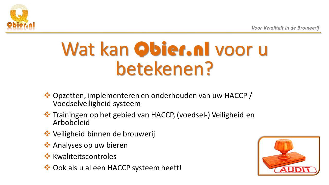 Wat kan Qbier.nl voor u betekenen?  Opzetten, implementeren en onderhouden van uw HACCP / Voedselveiligheid systeem  Trainingen op het gebied van HA